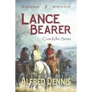 Lance Bearer : Crow Killer Series - Book 2