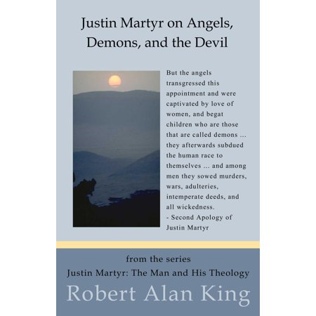 Justin Martyr on Angels, Demons, and the Devil (Justin Martyr: The Man and His Theology ) - eBook - Angel And Devil