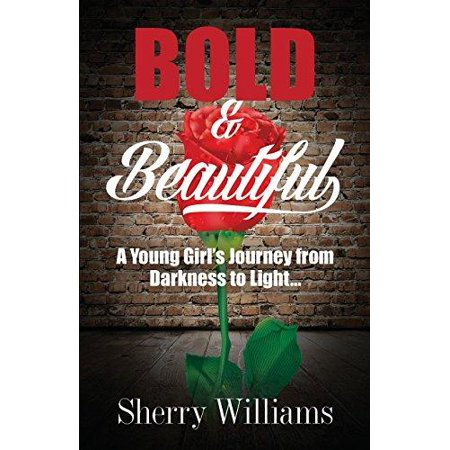 Bold   Beautiful  A Young Girls Journey From Darkness To Light