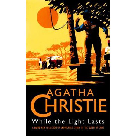 While the Light Lasts and Other Stories. Agatha (Christie 1 Light)