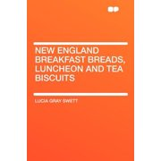 New England Breakfast Breads, Luncheon and Tea Biscuits