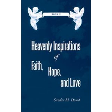Heavenly Inspirations of Faith, Hope, and Love - eBook