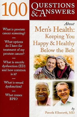 100 Questions & Answers About Mens Health: Keeping You Happy & Healthy Below the Belt