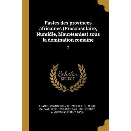 Fastes Des Provinces Africaines (Proconsulaire, Numidie, Maur�tanies) Sous La Domination Romaine: 2 Paperback Sous La Domination Romaine