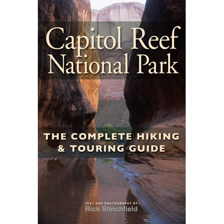 Capitol Reef National Park: The Complete Hiking and Touring Guide (Best Hikes In Capitol Reef National Park)