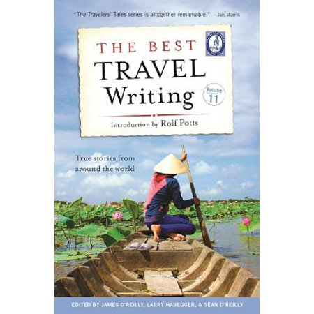 The Best Travel Writing, Volume 11 : True Stories from Around the (Best Writing System In The World)
