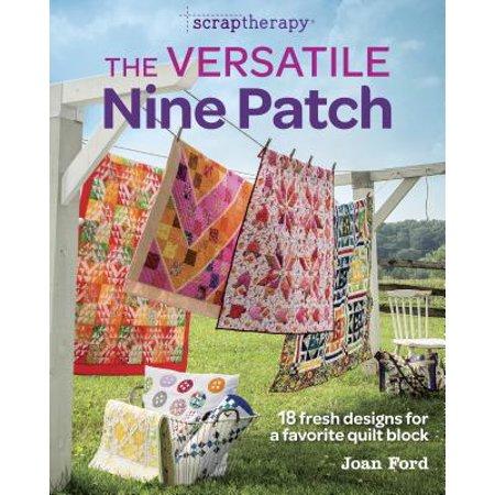 The Versatile Nine Patch : 18 Fresh Designs for a Favorite Quilt Block