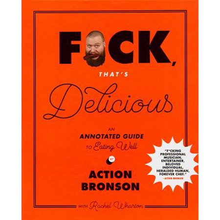 - F*ck, That's Delicious : An Annotated Guide to Eating Well