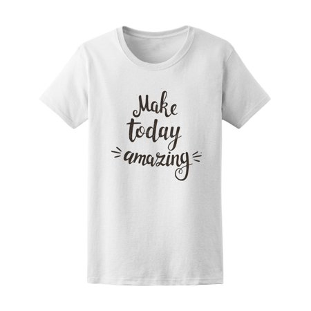 Make Today Amazing Modern Design Tee Women's -Image by