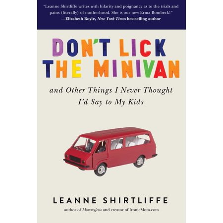 Don't Lick the Minivan : And Other Things I Never Thought I'd Say to My