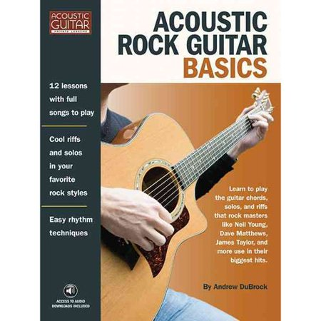 Acoustic Rock Guitar Basics: Learn to Play the Guitar Chords, Solos, and Riffs That Rock Masters Like Neil... by
