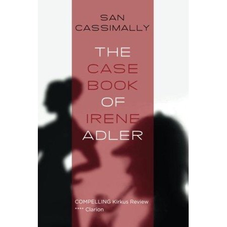 The Case Book Of Irene Adler  The Irene Adler Trilogy