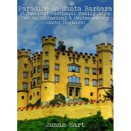 Paradise In Santa Barbara (A Two-Part Fictional Family Saga Set In Historical & Contemporary Santa Barbara) - eBook