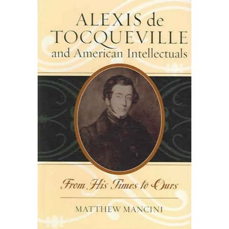 Alexis De Tocqueville And American Intellectuals  From His Time To Ours