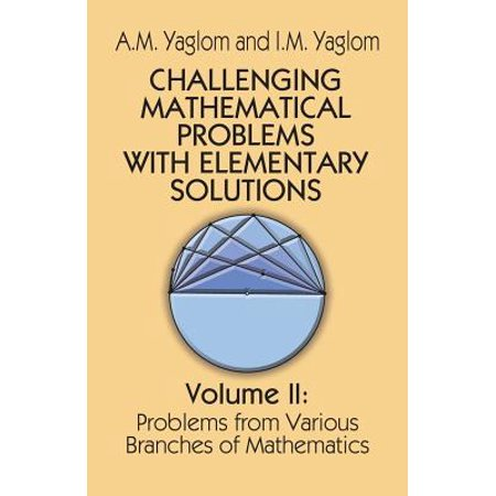 Challenging Mathematical Problems with Elementary Solutions, Vol.