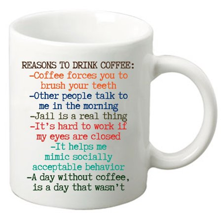 Reasons to Drink Coffee- Humorous 11 Oz. White Ceramic Coffee Mug