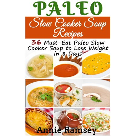 Paleo Slow Cooker Soup Recipes: 36 Must-eat Paleo Slow Cooker Soup to Lose Weight In 8 Days! - (Best Soup To Eat To Lose Weight)