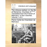 The Virtuous Orphan; Or, the Life of Marianne, Countess of *****. Translated from the French of Marivaux. in Four Volumes. Volume 1 of 4