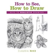 How to See, How to Draw : Keys to Realistic Drawing