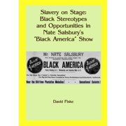 """Slavery on Stage: Black Stereotypes and Opportunities in Nate Salsbury's """"Black America"""" Show - eBook"""