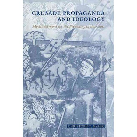 Crusade Propaganda and Ideology : Model Sermons for the Preaching of the Cross