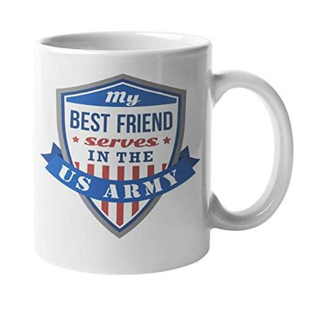 My Best Friend Serves In The US Army. Badge Design Coffee & Tea Gift Mug For A Proud Military Bestfriend, Buddy, Girl Or Boy Friend, Girlfriend, Boyfriend, Brother, Sister, Or Family