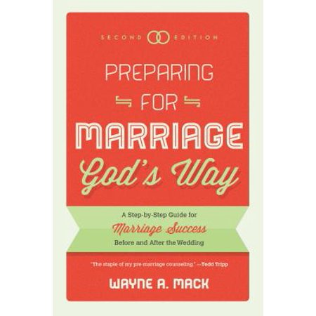 Preparing for Marriage God's Way : A Step-By-Step Guide for Marriage Success Before and After the Wedding - Second (Dottie 600 Lb Life Before And After)