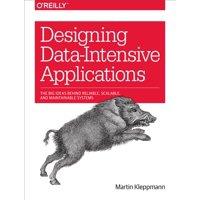 Designing Data-Intensive Applications : The Big Ideas Behind Reliable, Scalable, and Maintainable Systems (Paperback)