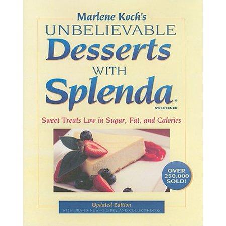 Marlene Koch's Unbelievable Desserts with Splenda Sweetener : Sweet Treats Low in Sugar, Fat, and