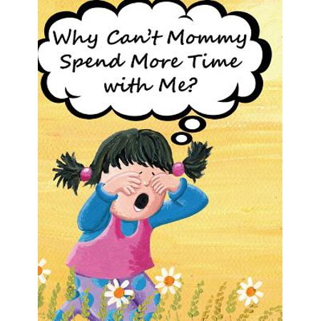 Why Can't Mommy Spend More Time with Me? - eBook
