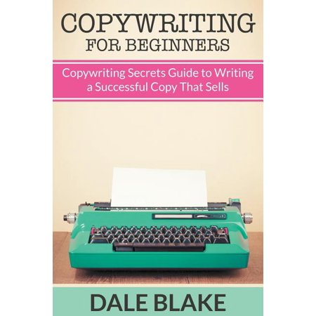 Copywriting For Beginners : Copywriting Secrets Guide to Writing a Successful Copy That Sells (Paperback)