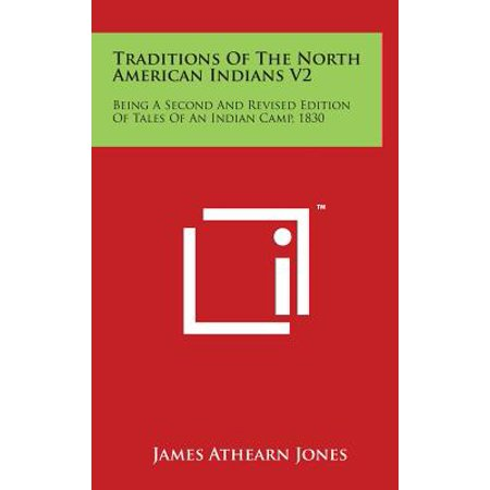Traditions of the North American Indians V2 : Being a Second and Revised Edition of Tales of an Indian Camp, (The American Tradition In Literature 12th Edition)