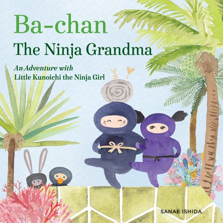 Ba-Chan the Ninja Grandma: An Adventure with Little Kunoichi the Ninja Girl (Hardcover) - Little Ninjas Dallas