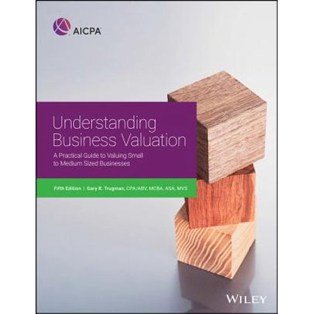 Understanding Business Valuation : A Practical Guide to Valuing Small to Medium Sized Businesses