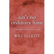 Ain't No Ordinary Ham - A Happy Endings Story - eBook