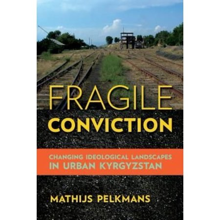 Fragile Conviction  Changing Ideological Landscapes In Urban Kyrgyzstan