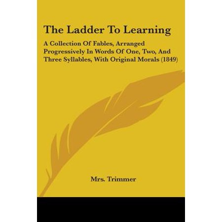 - The Ladder to Learning: A Collection of Fables, Arranged Progressively in Words of One, Two, and Three Syllables, with Original Morals (1849)