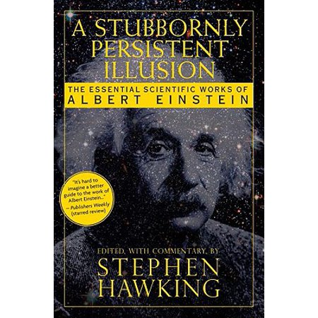 A Stubbornly Persistent Illusion : The Essential Scientific Works of Albert Einstein (Albert Einstein Mustache)