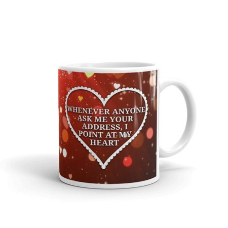 - Whenever Anyone Ask Me Your Address, I Point At My Heart Coffee Tea Ceramic Mug Office Work Cup Gift11 Oz