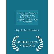 American-Japanese Relations : An Inside View of Japan's Policies and Purposes - Scholar's Choice Edition