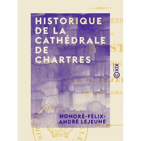 Historique de la cathédrale de Chartres - Premier appendice, comprenant ses sinistres jusqu'à celui du 4 juin 1836 inclusivement - eBook