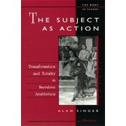 The Subject as Action : Transformation and Totality in Narrative Aesthetics