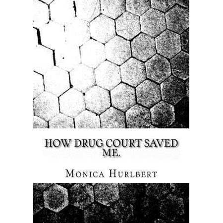 How Drug Court Saved Me  Going Through Drug Court Was Not The End Or The World  Only A Start To A New World