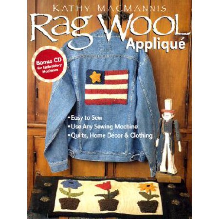 Rag Wool Applique: Easy to Sew : Use Any Sewing Machine : Quilts, Home Decor, and Clothing, Macmannis,