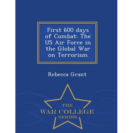 First 600 Days of Combat: The US Air Force in the Global War on Terrorism - War College Series