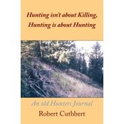 Hunting Isn'T About Killing, Hunting Is About Hunting - eBook