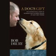 A Dog's Gift: The Inspirational Story of Veterans and Children Healed by Man's Best Friend: Library Edition