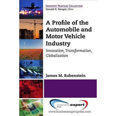 A Profile of the Automobile and Motor Vehicle Industry: Innovation, Transformation, and Globalization