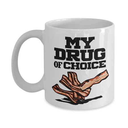 My Drug Of Choice Funny Bacon Art Coffee & Tea Gift Mug for Cured Meat Lovers