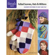 Taunton Press Felted Scarves, Hats and Mittens